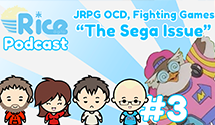 "Rice Digital Podcast: JRPG OCD, Fighting Games, ""The Sega Issue"""