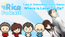Rice Digital Podcast: Type-0, Steins;Gate, Scary Games, Where is Local Co-Op?